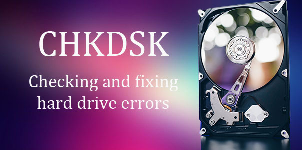 Checking and fixing hard drive errors - CHKDSK